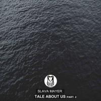 Slava Mayer - Tale About Us, Pt. 2(Original Mix)