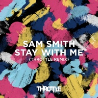 - Stay With Me (Throttle Remix)