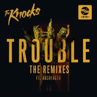 The Knocks - TROUBLE (feat. Absofacto) [Remixes]