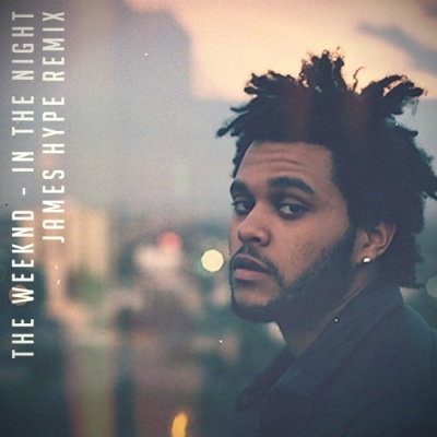 The Weeknd - In The Night (James Hype Remix)
