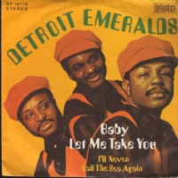Detroit Emeralds - Baby Let Me Take You (In My Arms)
