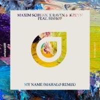 Maxim Schunk - My Name (Mahalo Remix)