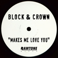 Block & Crown - Makes Me Love You