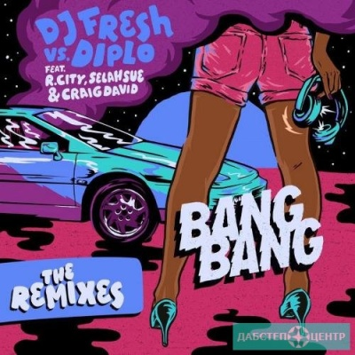 Dj Fresh - Bang Bang. Remixes