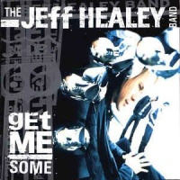 The Jeff Healey Band - Get Me Some