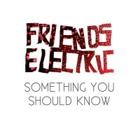Freinds Elecrtic - Something You Should Know
