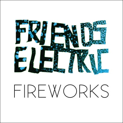 Freinds Elecrtic - Fireworks