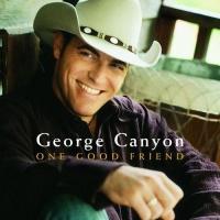 George Canyon - One Good Friend