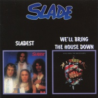 Slade - Sladest / We'll Bring The House Down