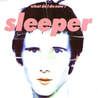 Sleeper - What Do I Do Now?