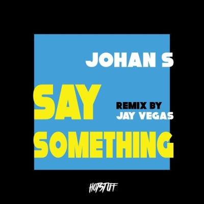 Johan S - Say Something (Jay Vegas Classic Disco Mix)