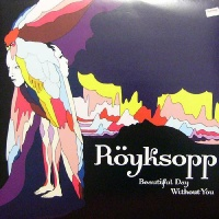 Röyksopp - Beautiful Day Without You